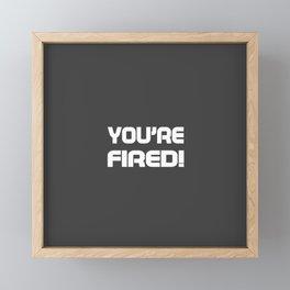 You are fired Framed Mini Art Print
