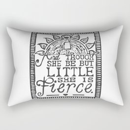 """""""And though she be but little she is fierce."""" Rectangular Pillow"""