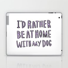 I'd rather be at home with my dog - typography print Laptop & iPad Skin