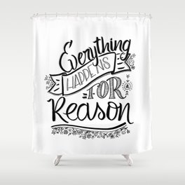 Everything happens for a reason black & white Shower Curtain