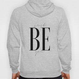 JUST BE YOU, Be Yourself, Inspirational Quote, Wall Art,Gift For Friend,Typography Print,Quote Print Hoody