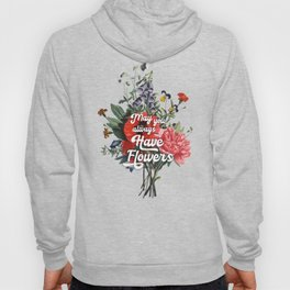 May you always have flowers - wild flowers Hoody