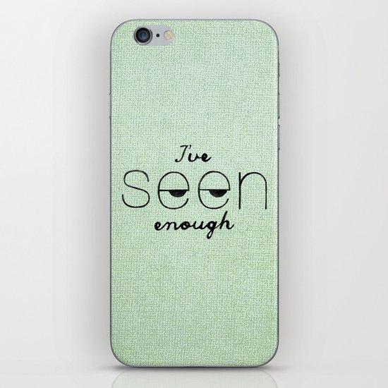I've Seen Enough. iPhone & iPod Skin