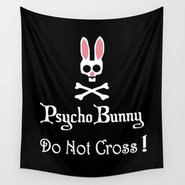 Watch out! Psycho Bunny Inside! Do Not Cross! Wall Tapestry