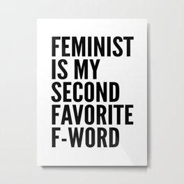 Feminist is My Second Favorite F-Word Metal Print