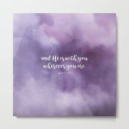 And He is with you wherever you are. Qur'an 57:4 Metal Print