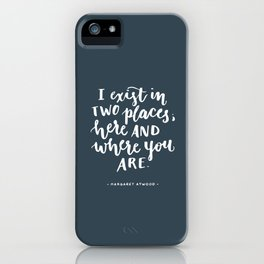 I exist in two places. Margaret Atwood quote. Hand Lettering. iPhone Case