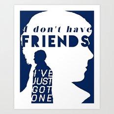 I don't have friends Art Print