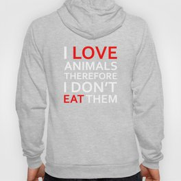 I Love Animals, Therefore I Don't Eat Them White (white) Hoody