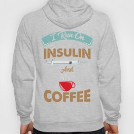 I Run On Insulin & Coffee Gift I Hypoglycemic Agent Hoody