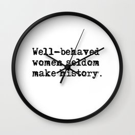 Well-behaved women seldom make history Wall Clock