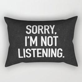 Sorry, I'm not listening Rectangular Pillow