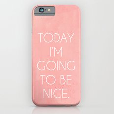 I'm Going To Be Nice Slim Case iPhone 6s