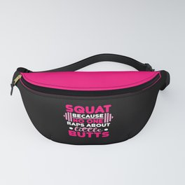 Squat Because No One Raps About Little Butts, Funny Quote Fanny Pack
