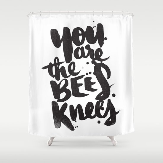 YOU ARE THE BEES KNEES Shower Curtain