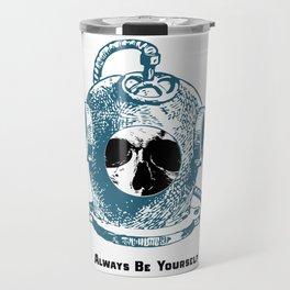 Always Be Yourself - Skull Deep Sea Diver Travel Mug