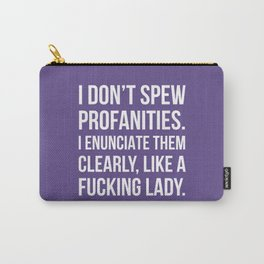 I Don't Spew Profanities I Enunciate Them Clearly Like a Fucking Lady (Ultra Violet) Carry-All Pouch