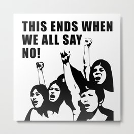 This ends When we All Say No Protest Metal Print