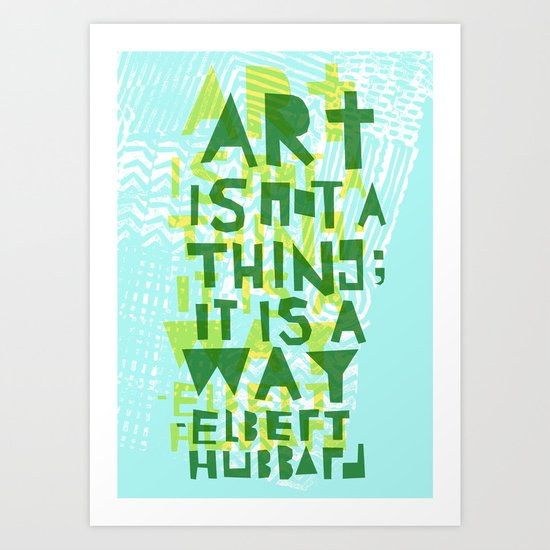 Art is not a thing, it is a way Art Print