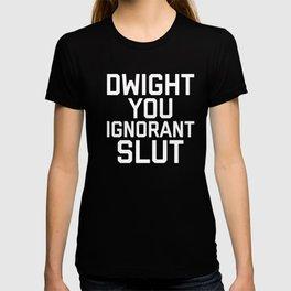 Dwight You Ignorant Slut, Funny, Quote T-shirt