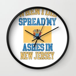 When I Die Spread My Ashes in New Jersey Gift New Jerseyian Pride Design Wall Clock