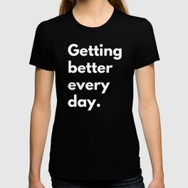 Getting better every day T-shirt