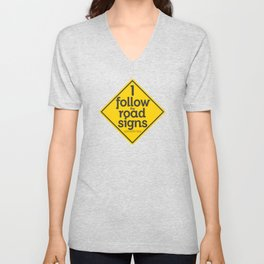 I Follow the road signs sometimes Unisex V-Neck