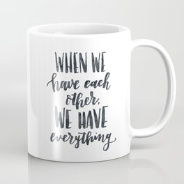 When we have each other, we have everything. Hand lettered inspirational quote. Coffee Mug