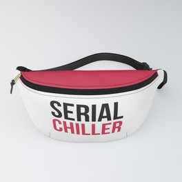 Serial Chiller Funny Quote Fanny Pack