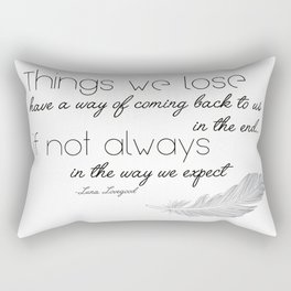 Things we lose have a way of coming back to us Rectangular Pillow