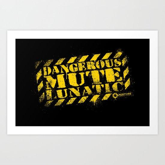 Dangerous Mute Lunatic Art Print