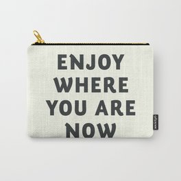 Just enjoy where you are now, wanderlust quote, positive vibes, inspiration, motivational, be happy Carry-All Pouch