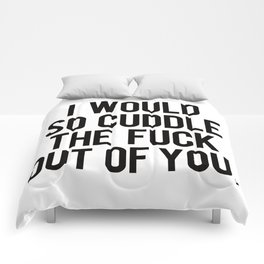 I would so cuddle the fuck out of you Comforters