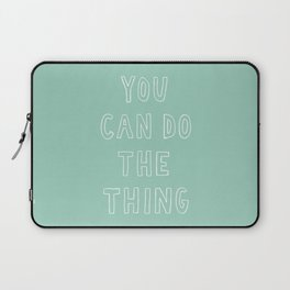 You Can Do The Thing Laptop Sleeve