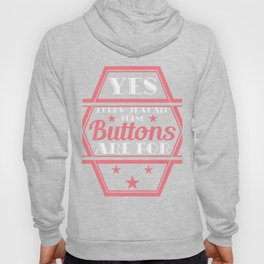 """Yes I know That's All These Buttons Are For"" tee design. Makes a nice and unique gift too!  Hoody"