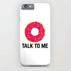 Donut Talk To Me Funny Quote Slim Case iPhone 6