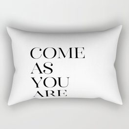 Come As You Are, You Quote, Inspirational Quote, Quote About You, Inspiring Rectangular Pillow