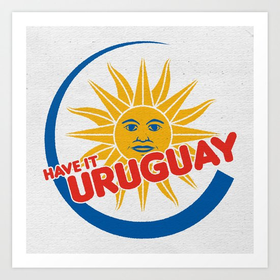 Have it Uruguay  Art Print
