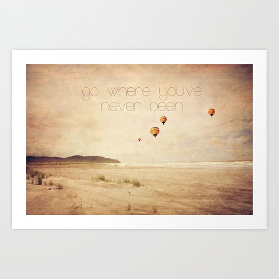 go where you've never been Art Print