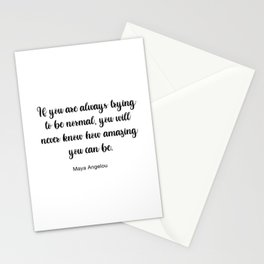 Maya Angelou Quote, If you are always trying to be normal Stationery Cards