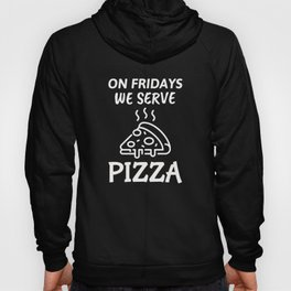 Fridays We Serve Pizza - Lunch Lady Hoody