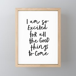 I Am So Excited For All The Good Things to Come black-white typography design poster home wall decor Framed Mini Art Print