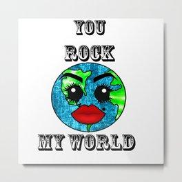 You rock my World Metal Print
