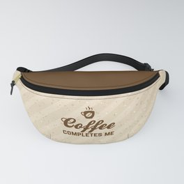 Coffee Completes Me Funny Slogan Fanny Pack