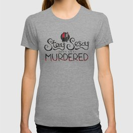 Stay Sexy & Don't Get Murdered T-shirt