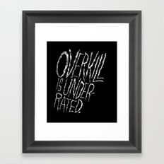 Overkill is Underrated. Framed Art Print