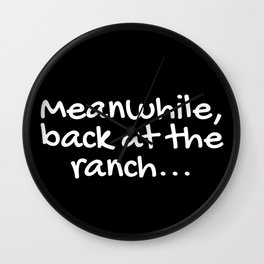 Meanwhile, back at the ranch... Wall Clock