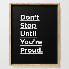Don't Stop Until You're Proud black and white minimalist typography poster design home wall bedroom Serving Tray
