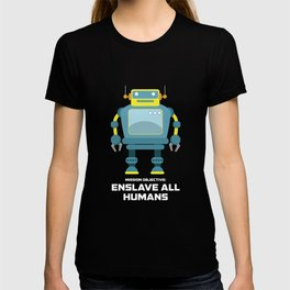 Mission Objective Enslave All Humans T Shirt T-shirt