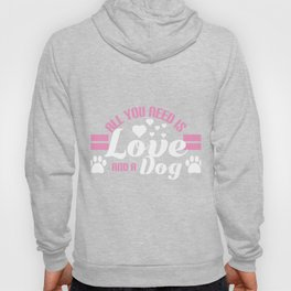 """""""All You Need Is Love And A Dog"""" tee design. Makes a cute and unique gift to your friends too!  Hoody"""